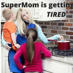 Supermom is getting tired life coaching