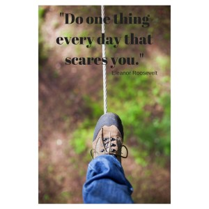-Do one thing every day that scares you.-